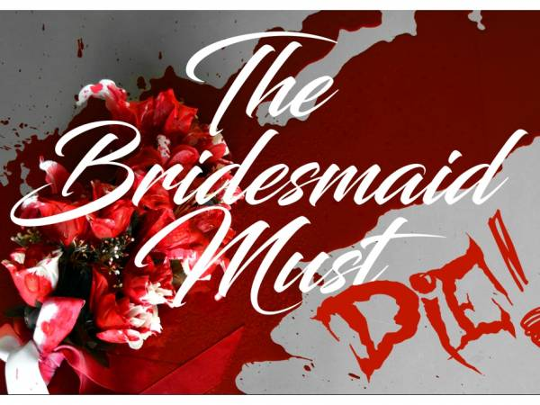 THE BRIDESMAID MUST DIE!